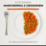 gotowana marchewka z groszkiem w insulinooporności